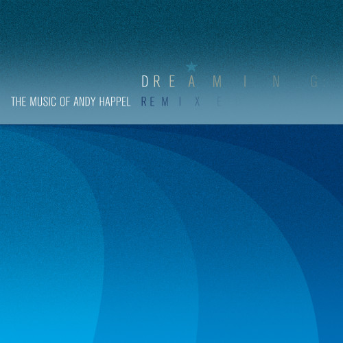 Dreaming: The Music of Andy Happel Remixed
